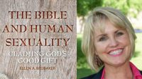 The Bible and Human Sexuality: Claiming God's Good Gift