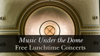 Music Under the Dome – Free Lunchtime Concerts