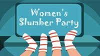 Save the Date! Women's Slumber Party