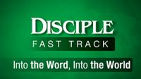Disciple Fast Track 2: Into the Word, Into the World