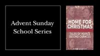 Advent Sunday School Series: Home for Christmas